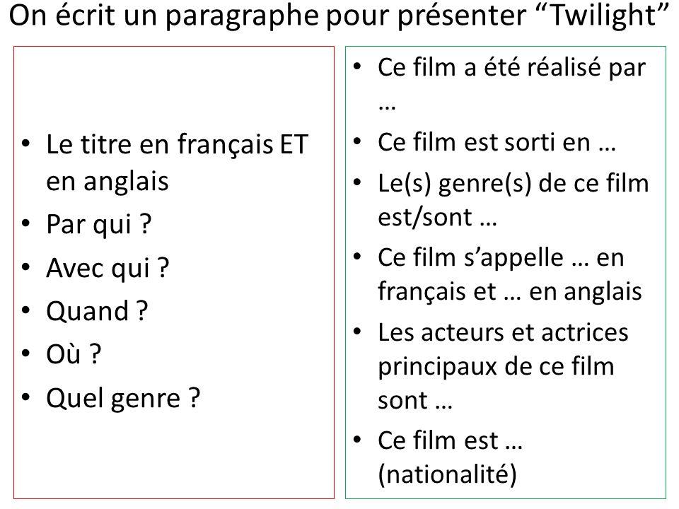 On écrit un paragraphe pour présenter Twilight Le titre en français ET en anglais Par qui ? Avec qui ? Quand ? Où ? Quel genre ? Ce film a été réalisé