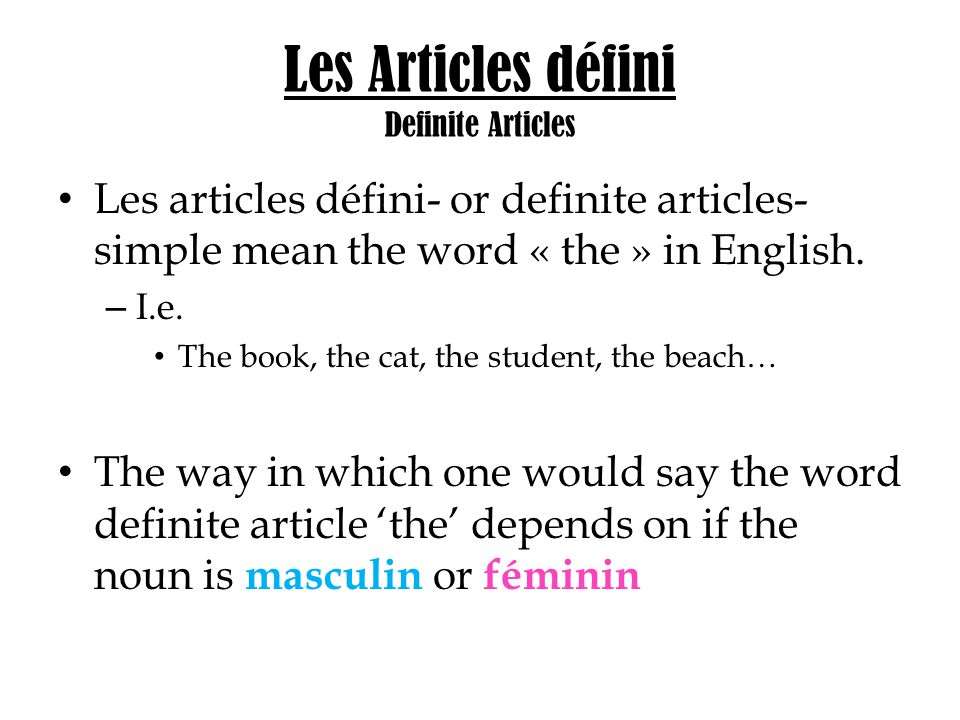 Les Articles défini Definite Articles Les articles défini- or definite articles- simple mean the word « the » in English. – I.e. The book, the cat, th