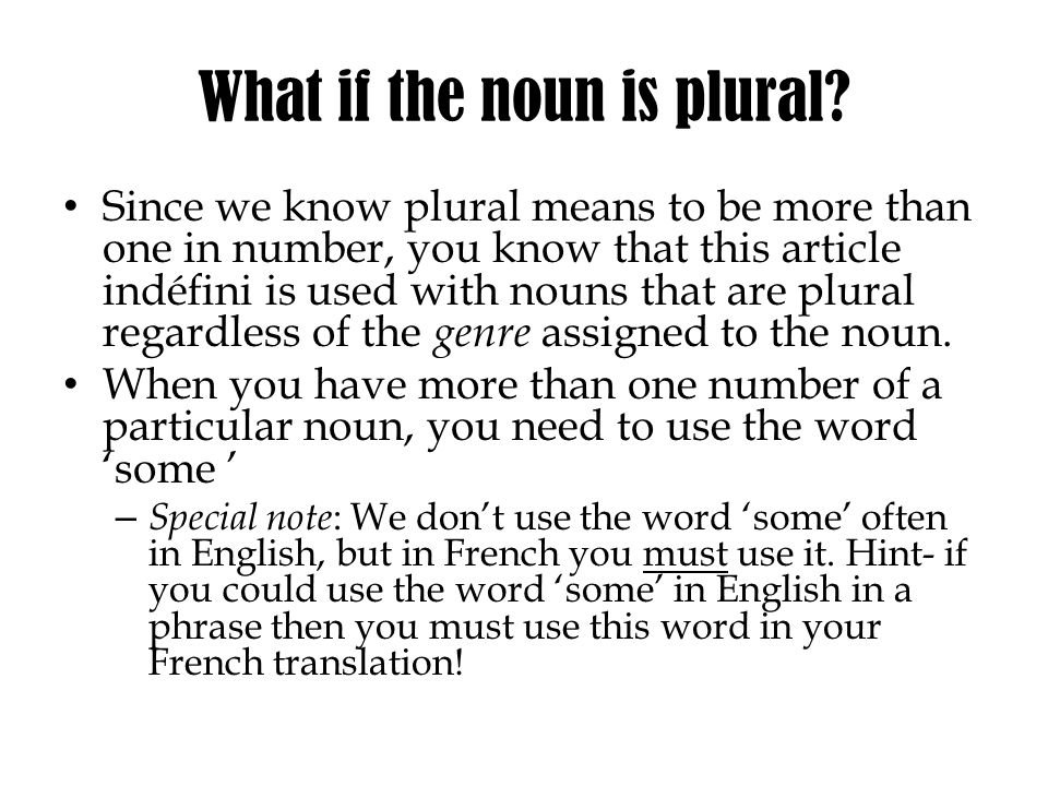 What if the noun is plural? Since we know plural means to be more than one in number, you know that this article indéfini is used with nouns that are