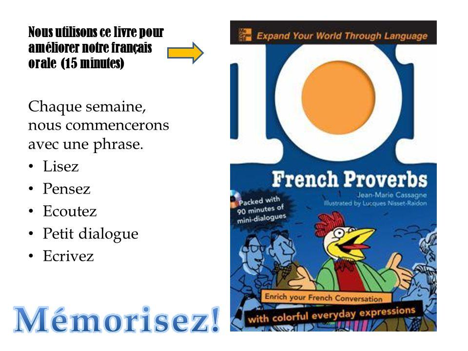Nous utilisons ce livre pour améliorer notre français orale (15 minutes) Chaque semaine, nous commencerons avec une phrase. Lisez Pensez Ecoutez Petit