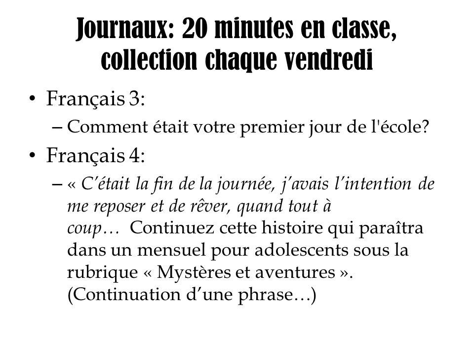 Journaux: 20 minutes en classe, collection chaque vendredi Français 3: – Comment était votre premier jour de l'école? Français 4: – « Cétait la fin de