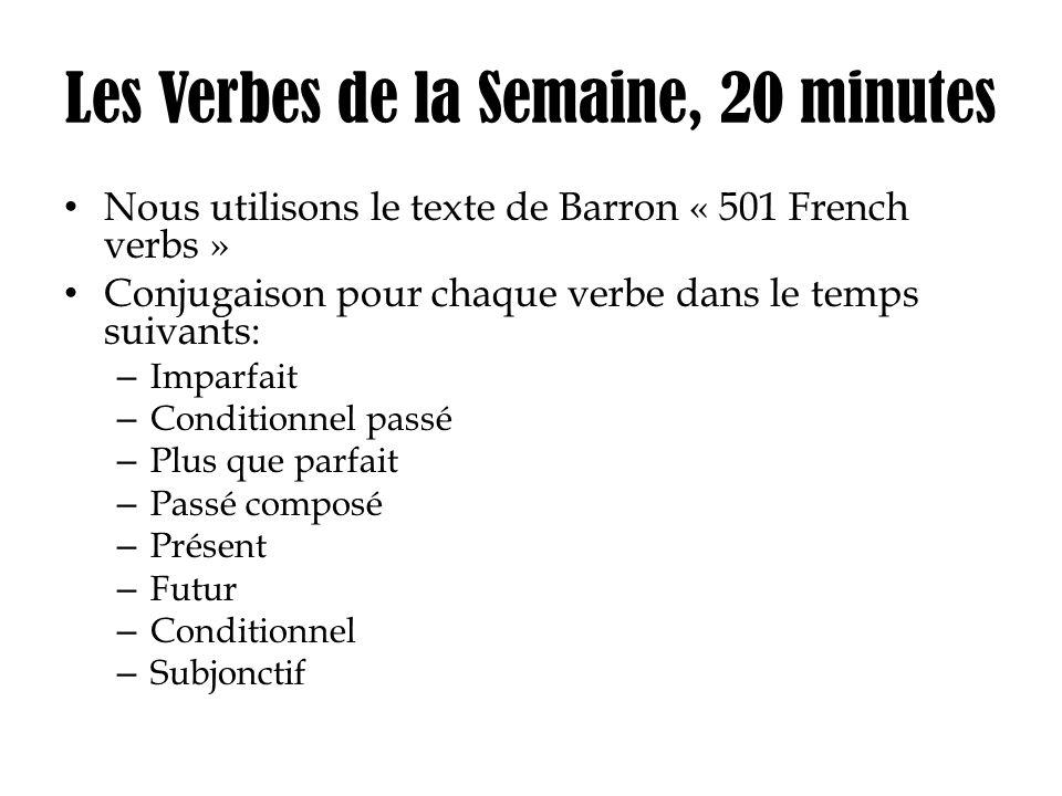 Les Verbes de la Semaine, 20 minutes Nous utilisons le texte de Barron « 501 French verbs » Conjugaison pour chaque verbe dans le temps suivants: – Im