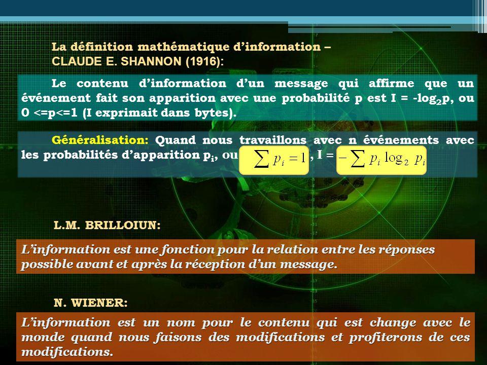 Généralisation: Quand nous travaillons avec n événements avec les probabilités dapparition p i, ou, I = La définition mathématique dinformation – CLAUDE E.