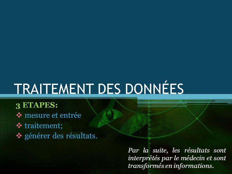 TRAITEMENT DES DONNÉES 3 ETAPES: mesure et entrée traitement; traitement; générer des résultats.