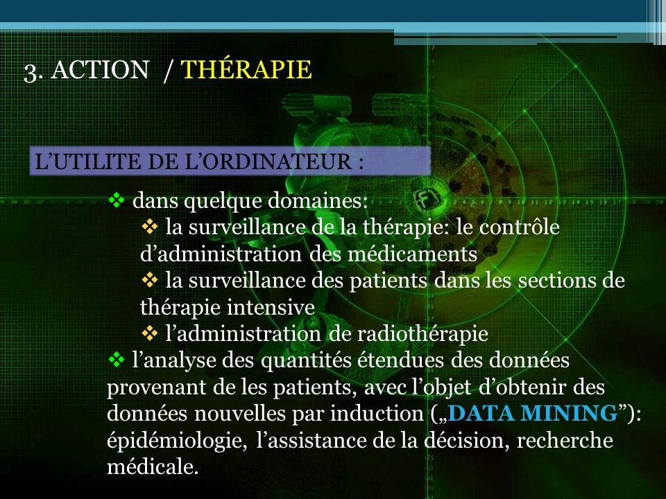 3. ACTION / THÉRAPIE LUTILITE DE LORDINATEUR : dans quelque domaines: la surveillance de la thérapie: le contrôle dadministration des médicaments la s