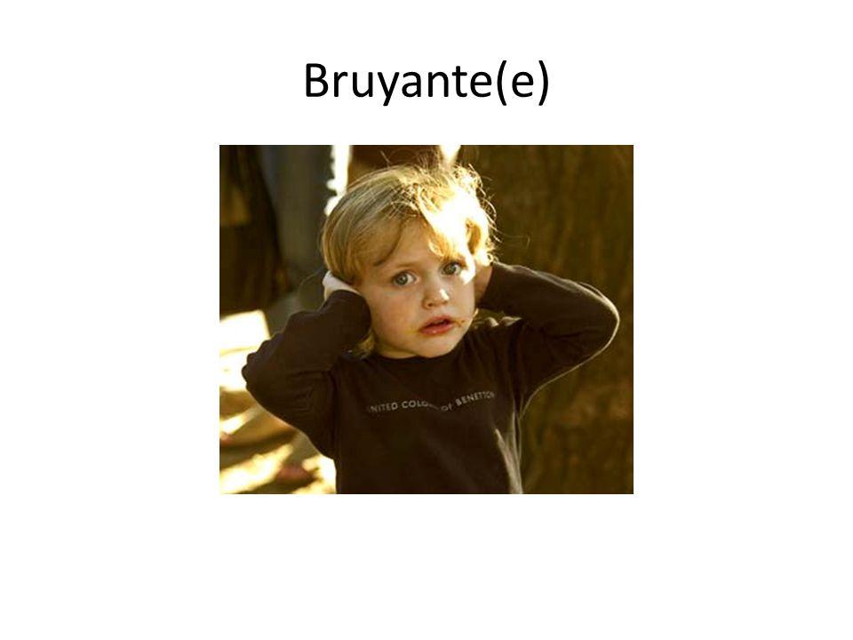 Bruyante(e)