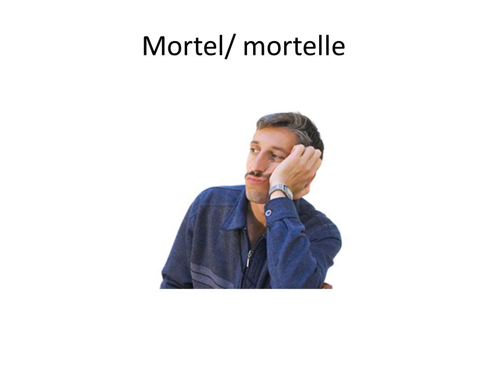 Mortel/ mortelle