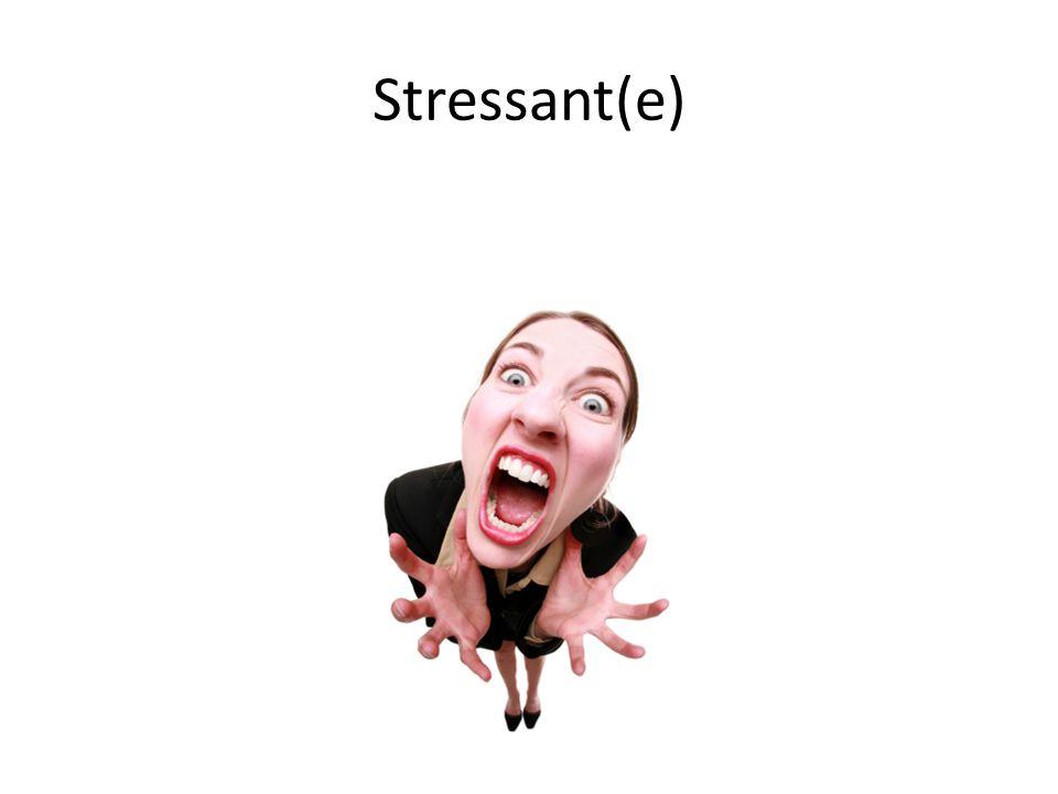 Stressant(e)