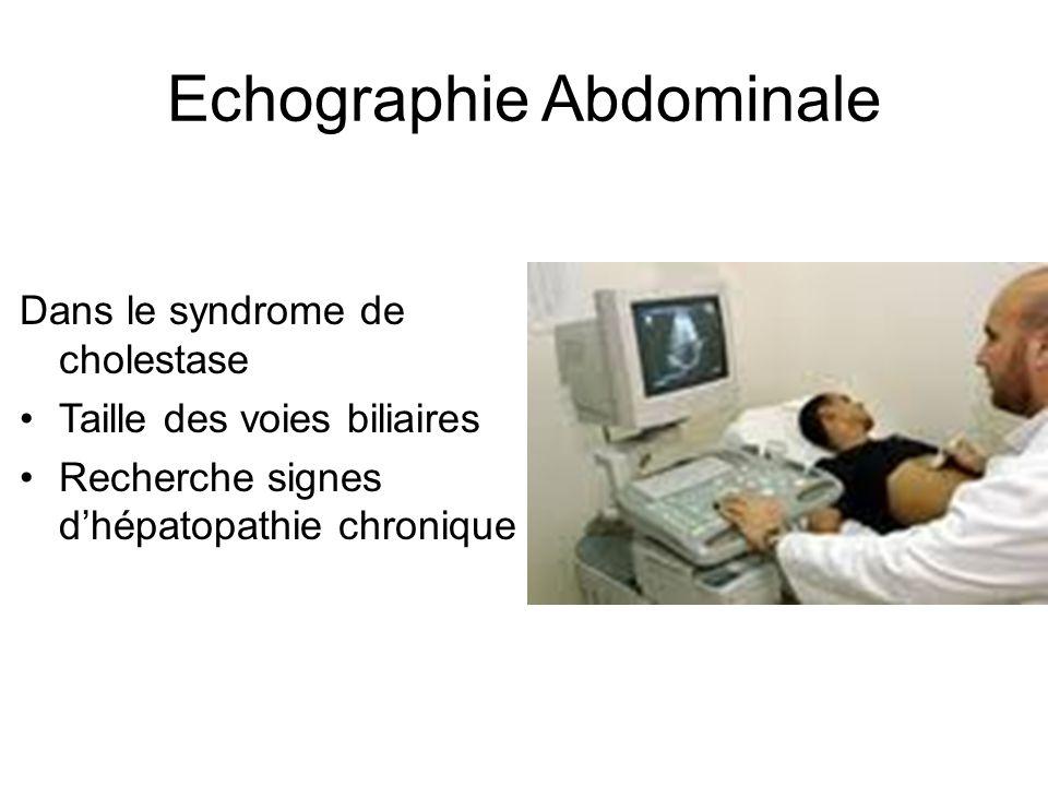 Echographie Abdominale Dans le syndrome de cholestase Taille des voies biliaires Recherche signes dhépatopathie chronique