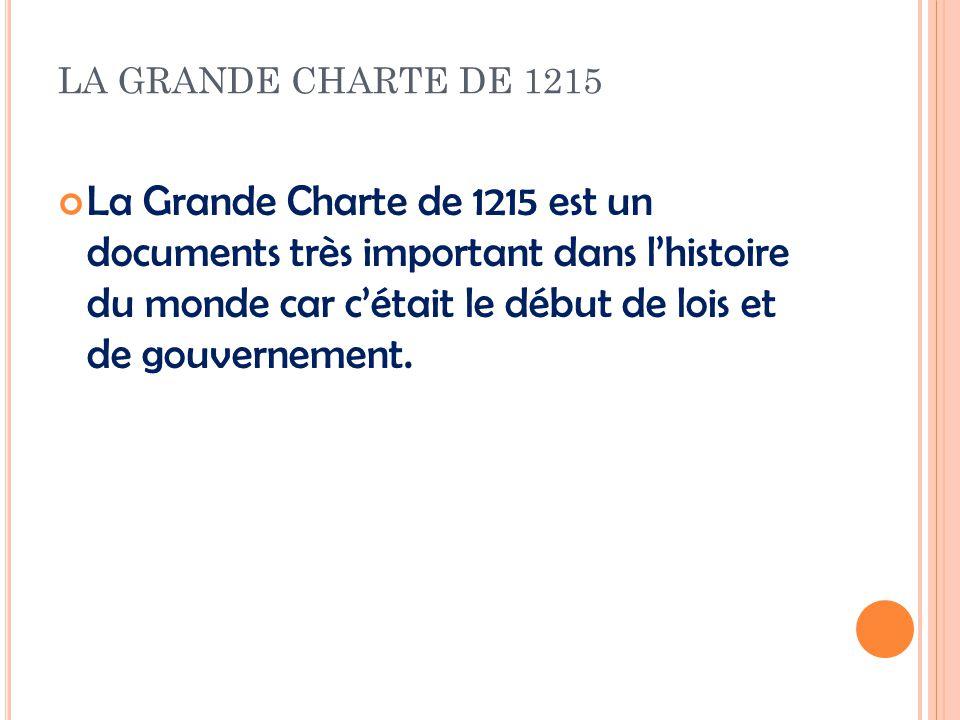La Grande Charte de 1215 1.Les droits des nobles seront respectés 2.Les taxes ne peuvent pas être forcées sans laccord du Conseil Commun du Royame (comme un gouvernement) 3.Aucun homme libre ne sera emprisonné sans un jugement légal