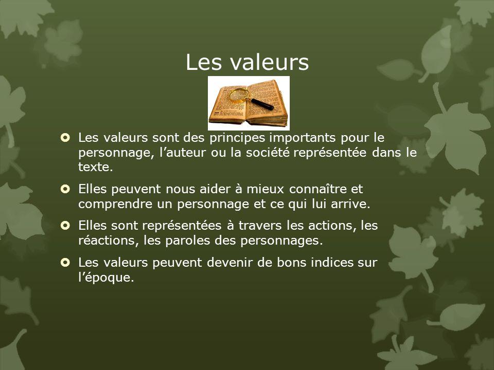 Les valeurs Les valeurs sont des principes importants pour le personnage, lauteur ou la société représentée dans le texte.