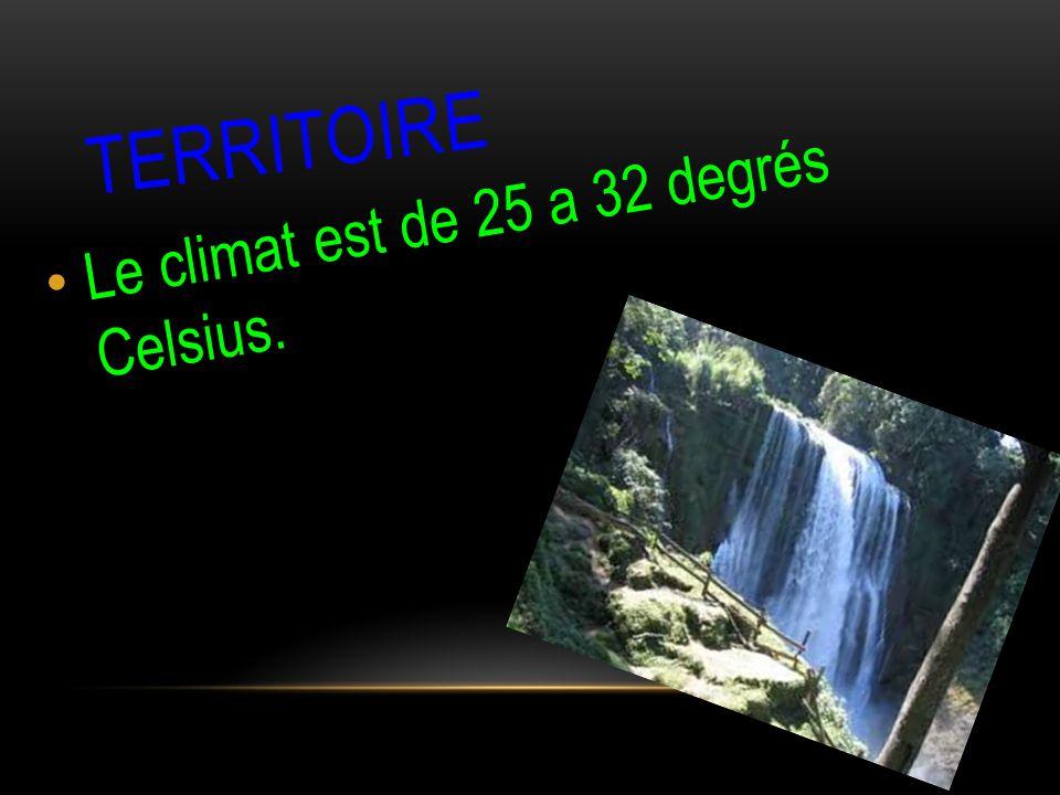 TERRITOIRE Le climat est de 25 a 32 degrés Celsius.
