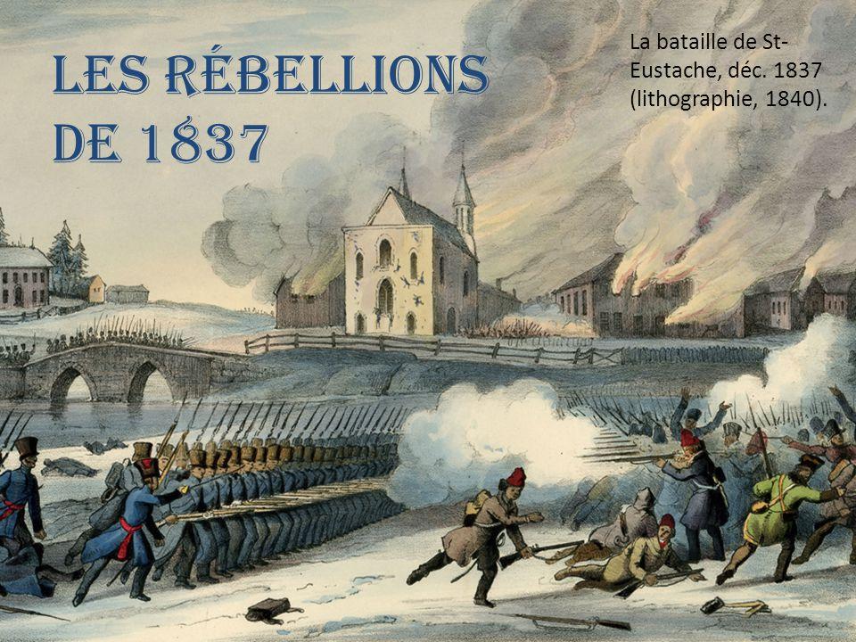 Les rébellions de 1837 La bataille de St- Eustache, déc. 1837 (lithographie, 1840).