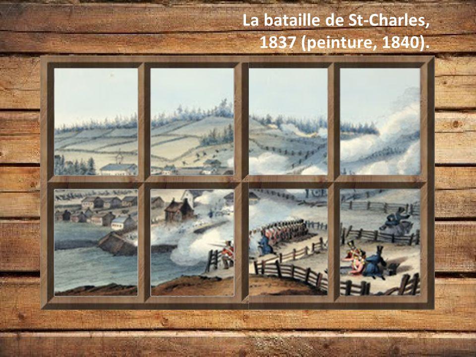 La rébellion Les troupes brit. vainquent les rebelles. Les Brits. attaquent St-Charles (peinture, 1840).