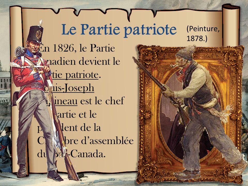 Le Partie patriote En 1826, le Partie canadien devient le Partie patriote.