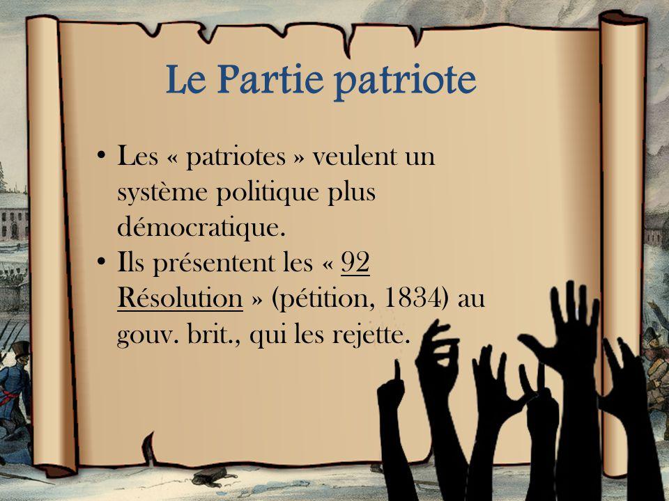 Le Partie patriote En 1826, le Partie canadien devient le Partie patriote. Louis-Joseph Papineau est le chef du partie et le président de la Chambre d