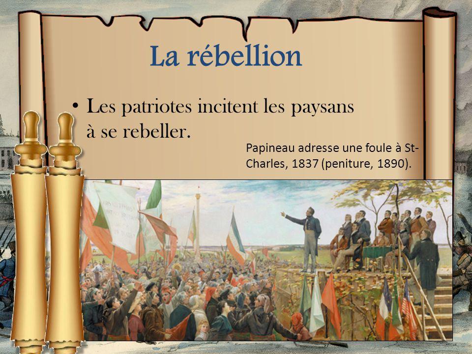 La rébellion Les patriotes incitent les paysans à se rebeller.