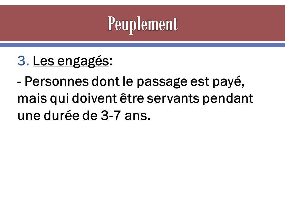 3. Les engagés: - Personnes dont le passage est payé, mais qui doivent être servants pendant une durée de 3-7 ans.