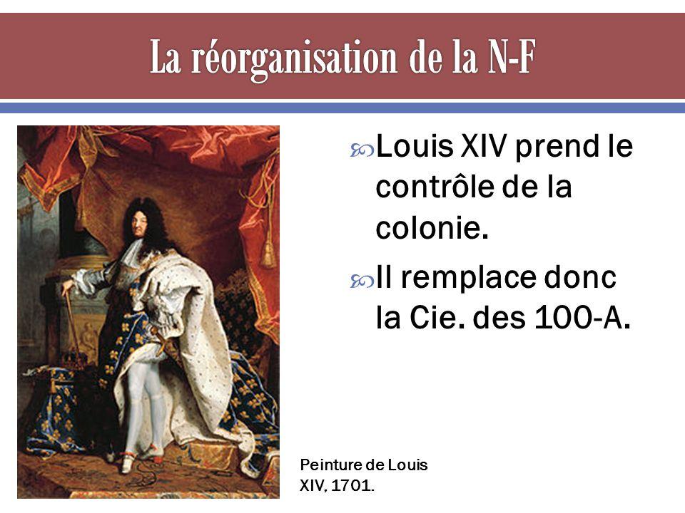 Louis XIV prend le contrôle de la colonie. Il remplace donc la Cie. des 100-A. Peinture de Louis XIV, 1701.