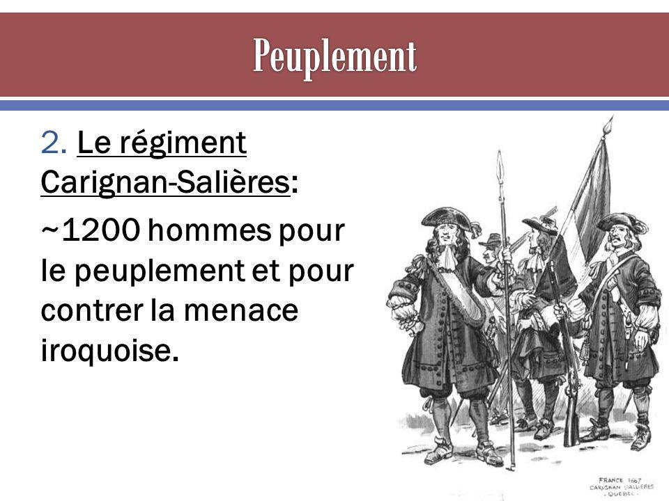 2. Le régiment Carignan-Salières: ~1200 hommes pour le peuplement et pour contrer la menace iroquoise.