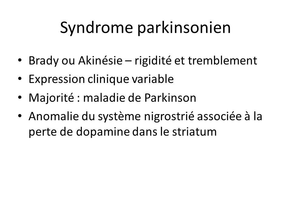 Syndrome parkinsonien Brady ou Akinésie – rigidité et tremblement Expression clinique variable Majorité : maladie de Parkinson Anomalie du système nig