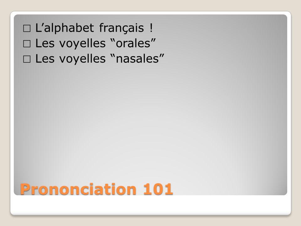 Prononciation 101 Lalphabet français ! Les voyelles orales Les voyelles nasales