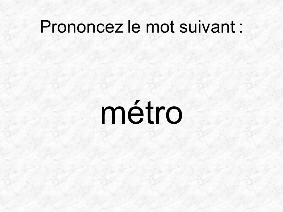 Prononcez le mot suivant : métro