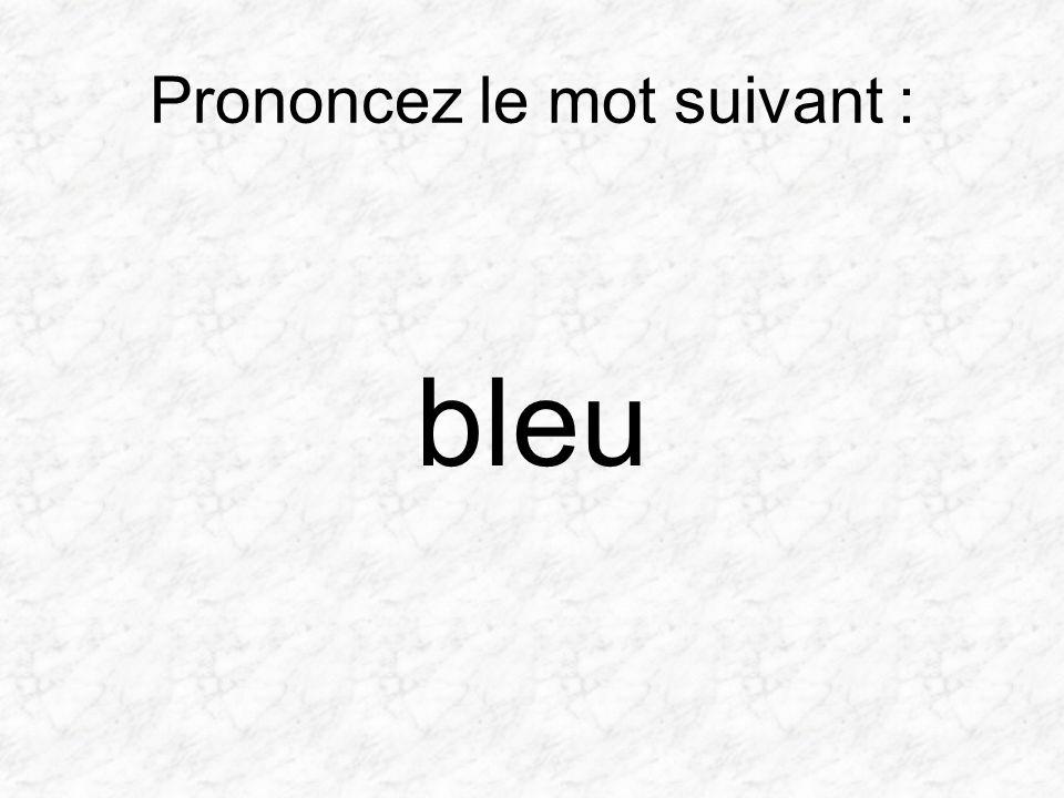 Prononcez le mot suivant : bleu