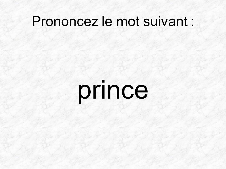 Prononcez le mot suivant : prince