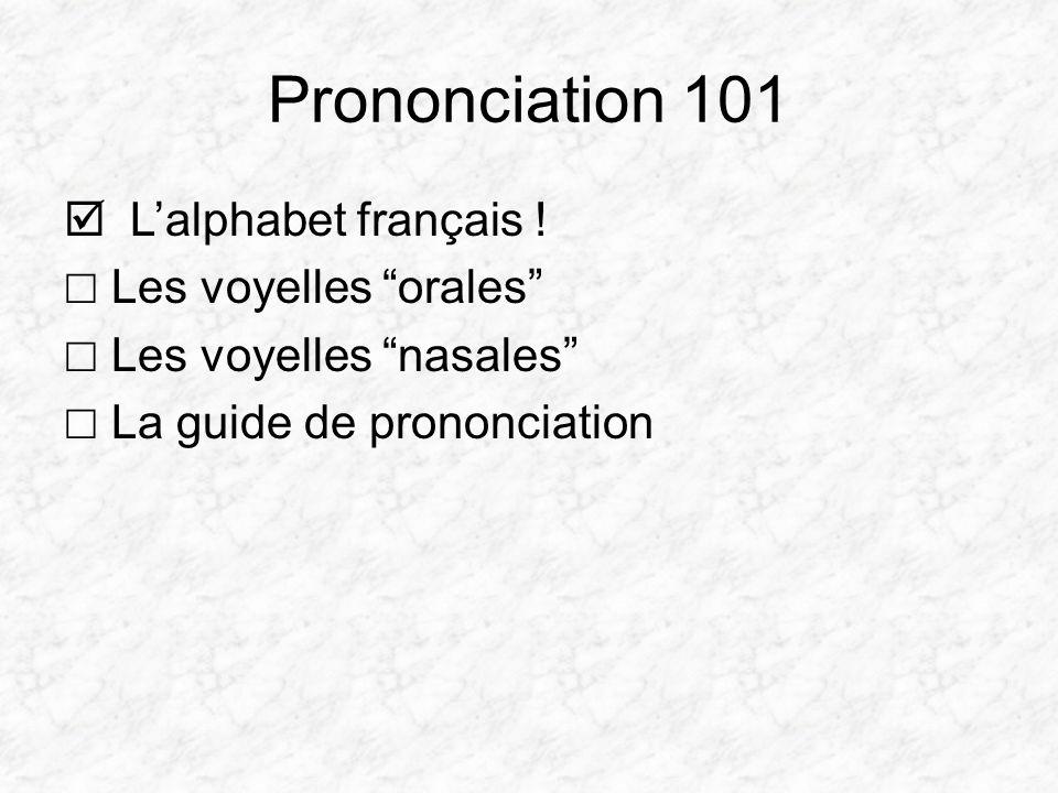 Prononciation 101 Lalphabet français ! Les voyelles orales Les voyelles nasales La guide de prononciation