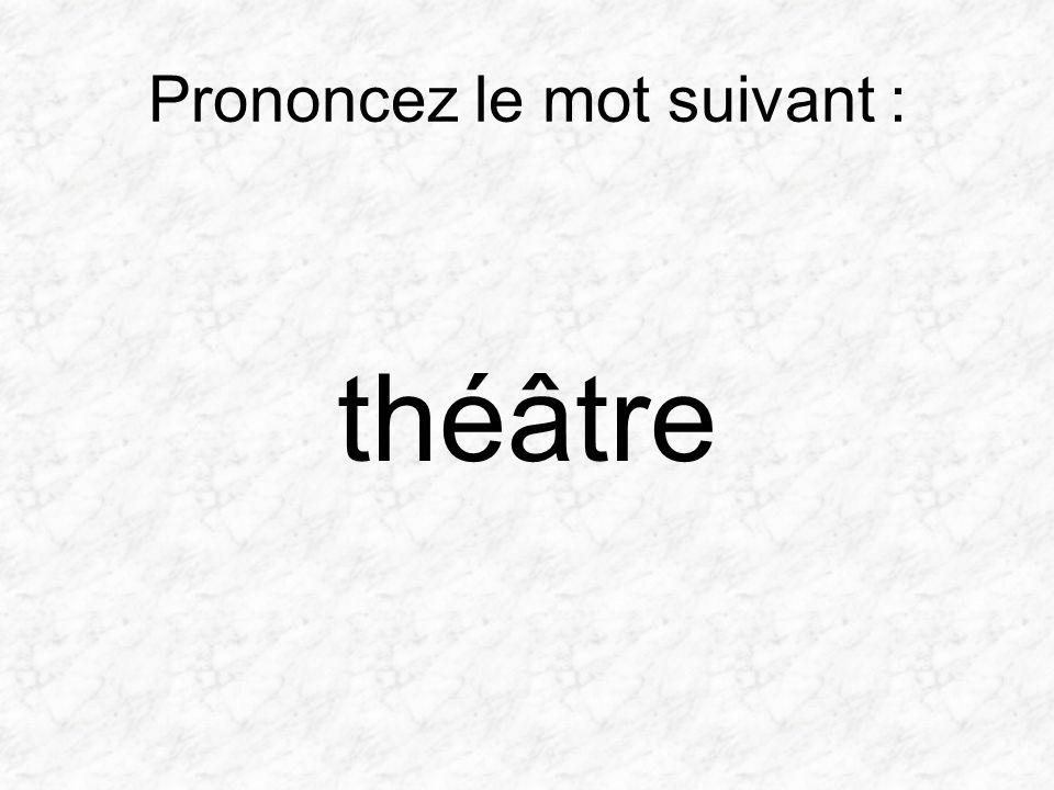 Prononcez le mot suivant : théâtre