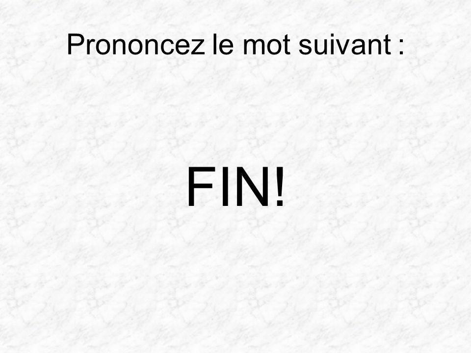 Prononcez le mot suivant : FIN!