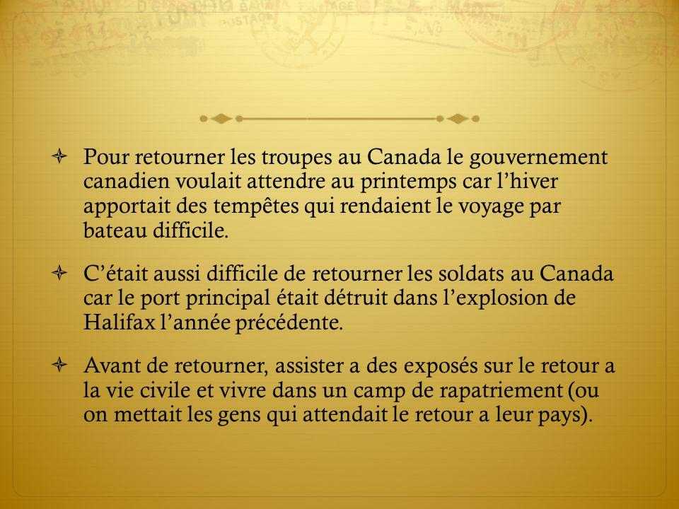 Pour retourner les troupes au Canada le gouvernement canadien voulait attendre au printemps car lhiver apportait des tempêtes qui rendaient le voyage par bateau difficile.