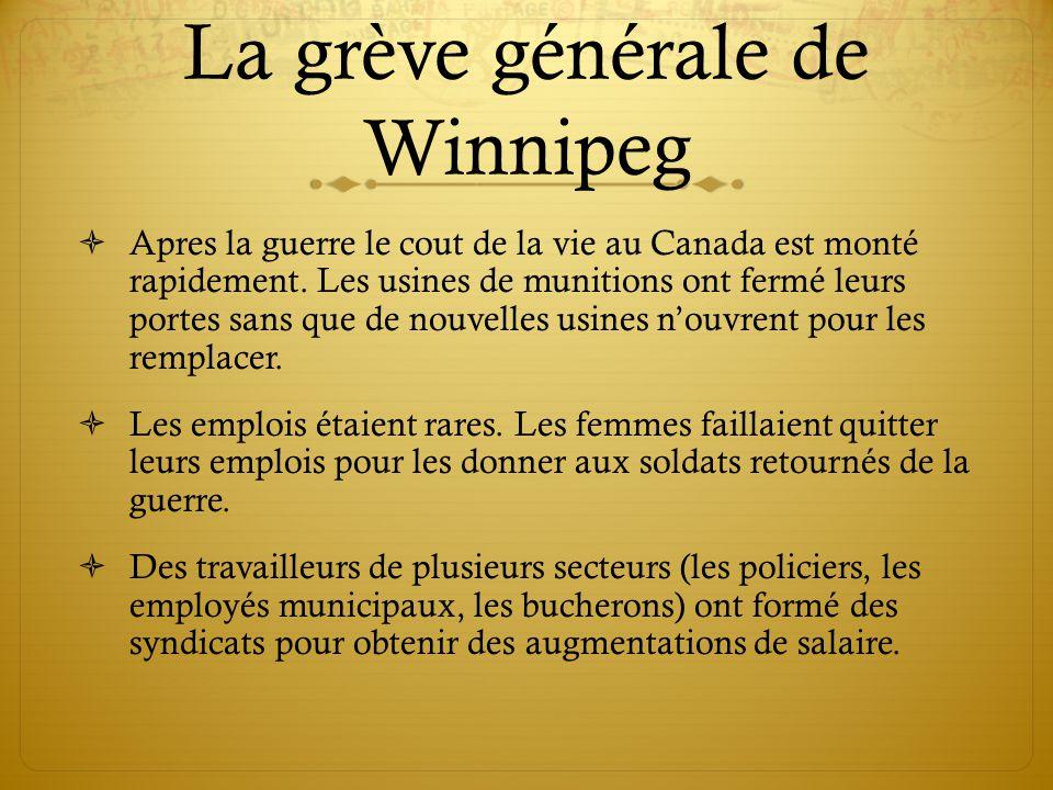 La grève générale de Winnipeg Apres la guerre le cout de la vie au Canada est monté rapidement.