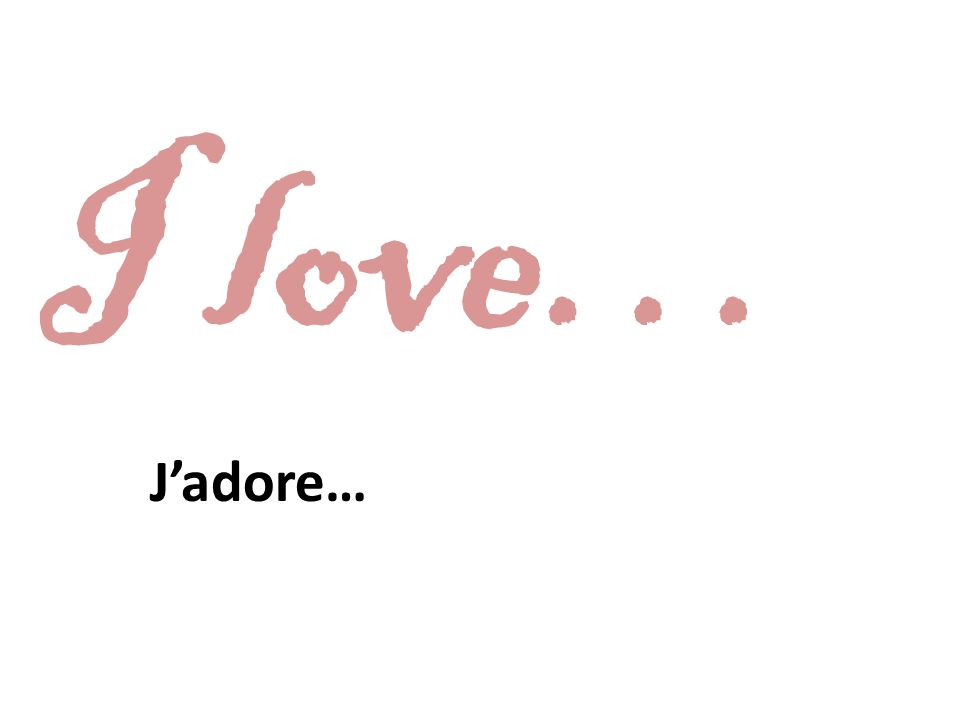 I love… Jadore…