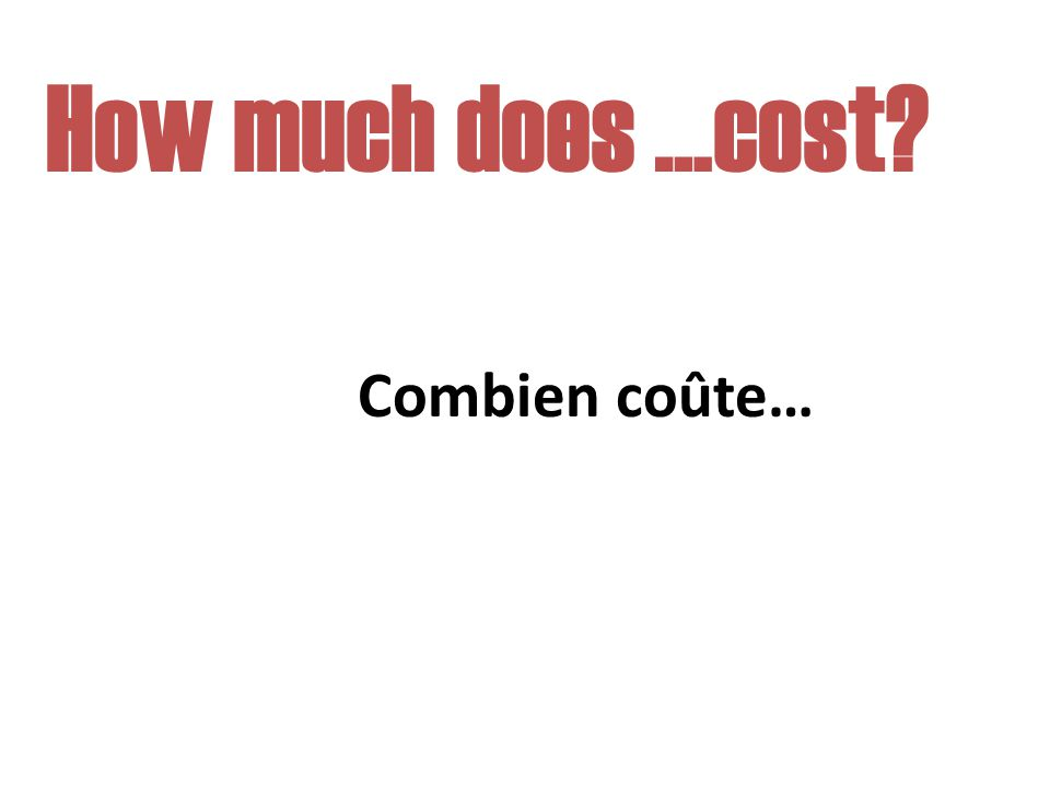How much does …cost? Combien coûte…