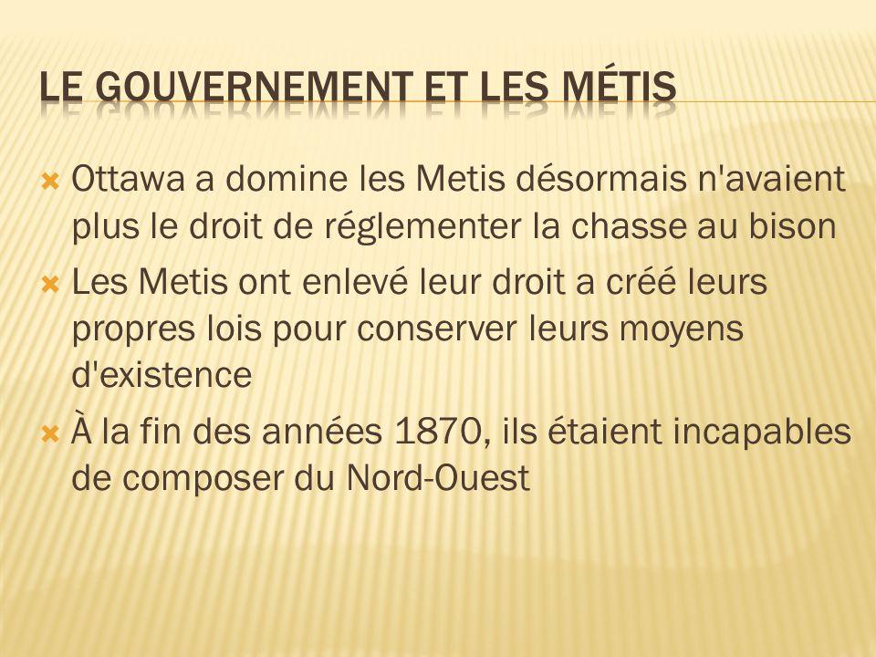 Ottawa a domine les Metis désormais n'avaient plus le droit de réglementer la chasse au bison Les Metis ont enlevé leur droit a créé leurs propres loi