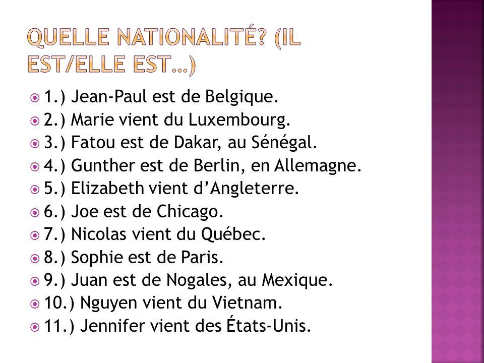 1.) Jean-Paul est de Belgique. 2.) Marie vient du Luxembourg. 3.) Fatou est de Dakar, au Sénégal. 4.) Gunther est de Berlin, en Allemagne. 5.) Elizabe