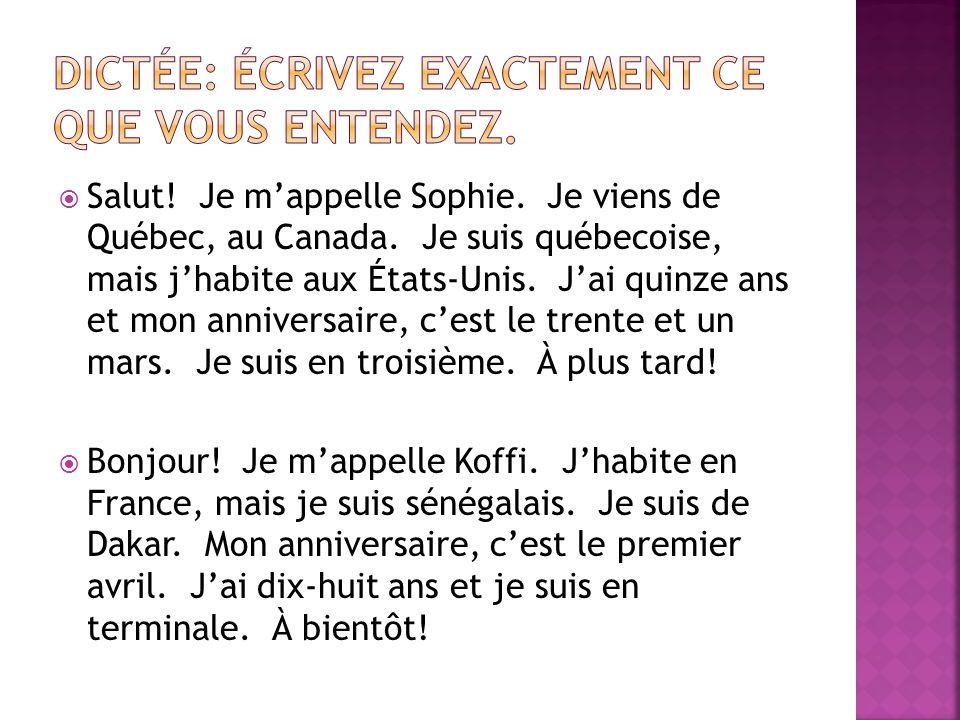 Salut! Je mappelle Sophie. Je viens de Québec, au Canada. Je suis québecoise, mais jhabite aux États-Unis. Jai quinze ans et mon anniversaire, cest le