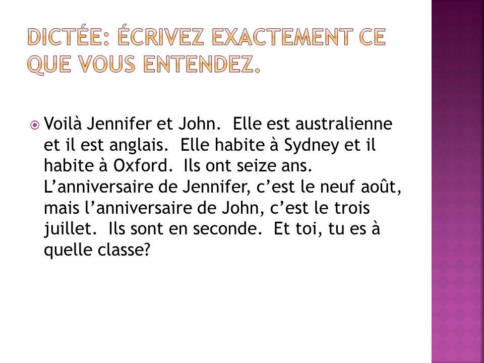 Voilà Jennifer et John. Elle est australienne et il est anglais. Elle habite à Sydney et il habite à Oxford. Ils ont seize ans. Lanniversaire de Jenni