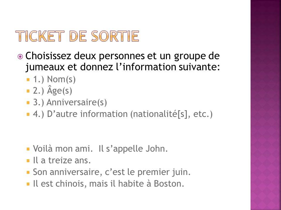 Choisissez deux personnes et un groupe de jumeaux et donnez linformation suivante: 1.) Nom(s) 2.) Âge(s) 3.) Anniversaire(s) 4.) Dautre information (n