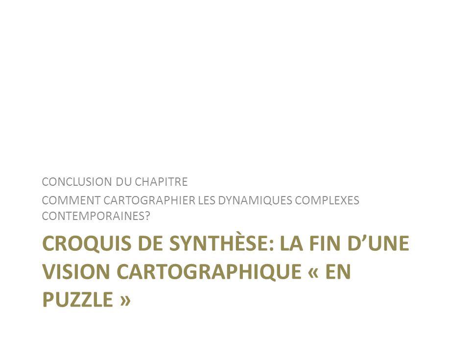 CROQUIS DE SYNTHÈSE: LA FIN DUNE VISION CARTOGRAPHIQUE « EN PUZZLE » CONCLUSION DU CHAPITRE COMMENT CARTOGRAPHIER LES DYNAMIQUES COMPLEXES CONTEMPORAI