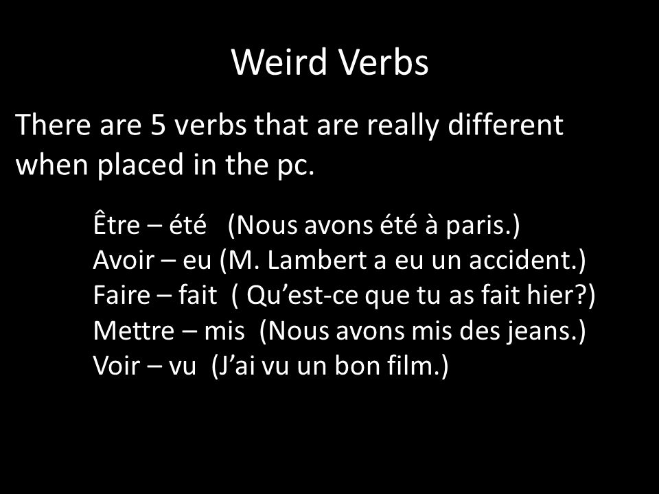 Weird Verbs There are 5 verbs that are really different when placed in the pc.
