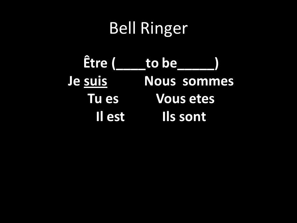 Bell Ringer Être (____to be_____) Je suis Nous sommes Tu es Vous etes Il est Ils sont