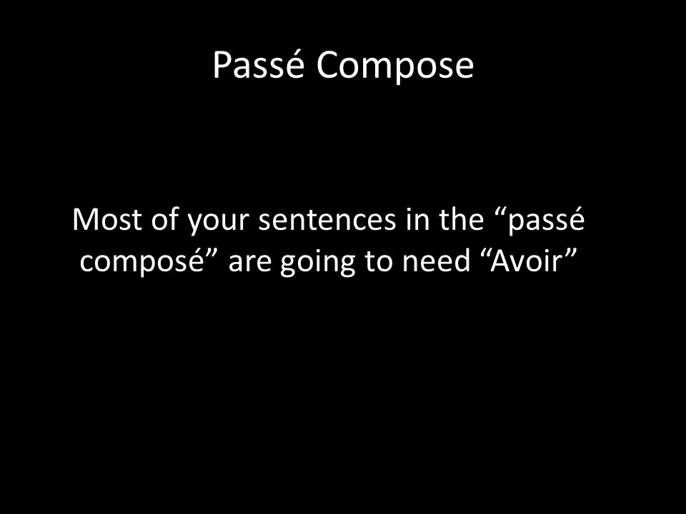 Passé Compose Most of your sentences in the passé composé are going to need Avoir