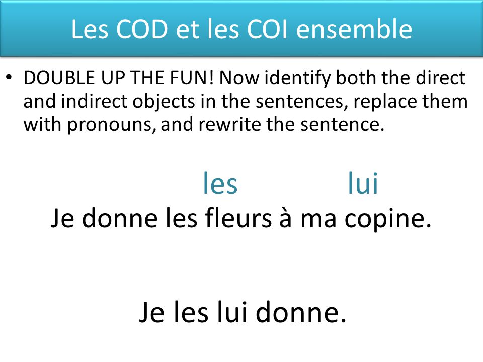 Les COD et les COI ensemble DOUBLE UP THE FUN.