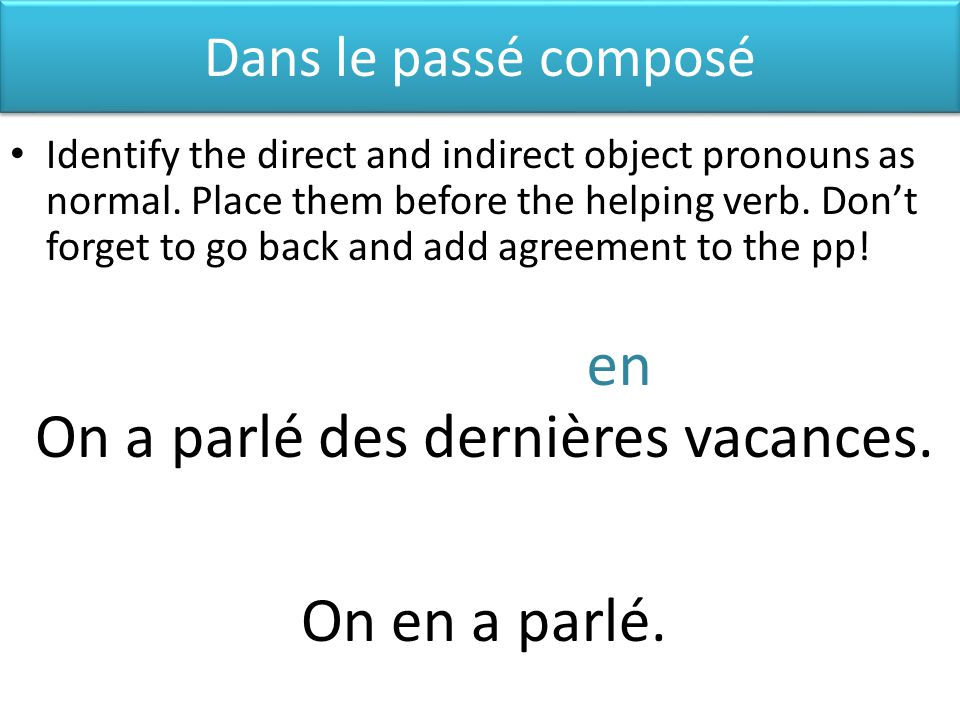 Dans le passé composé Identify the direct and indirect object pronouns as normal.