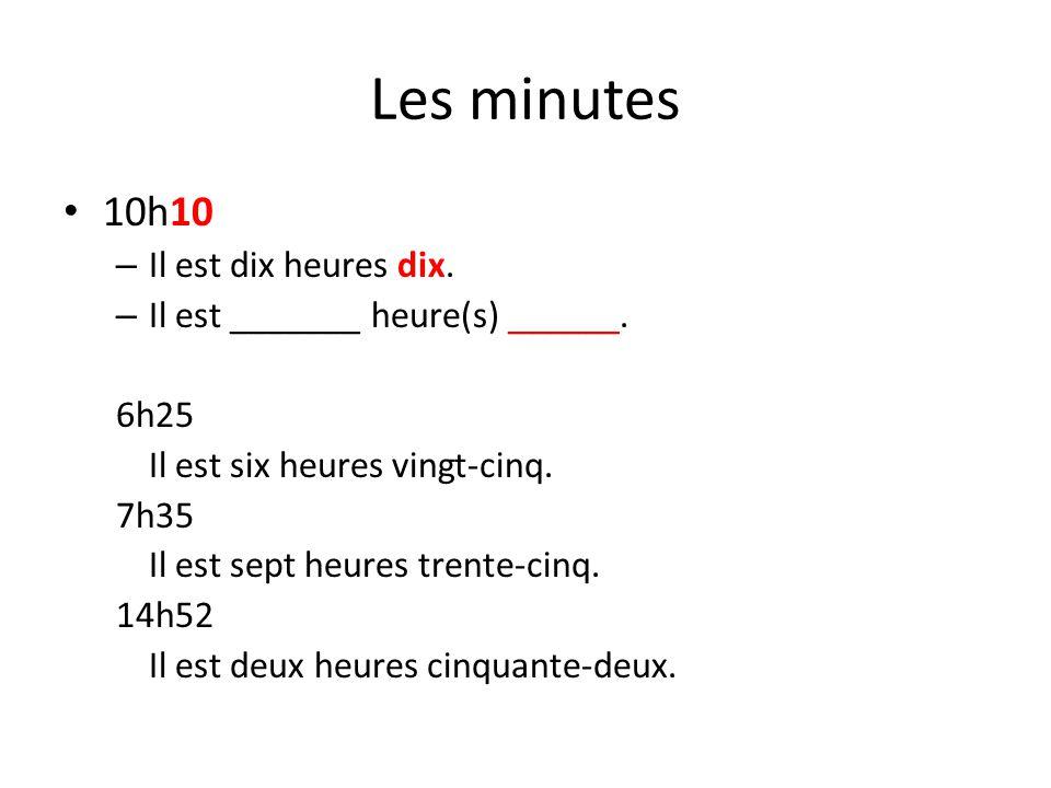 Les minutes Et quart – 10h1511h1513h15 – Il est dix heures et quart – il est onze heures et quart – il est une heure et quart.