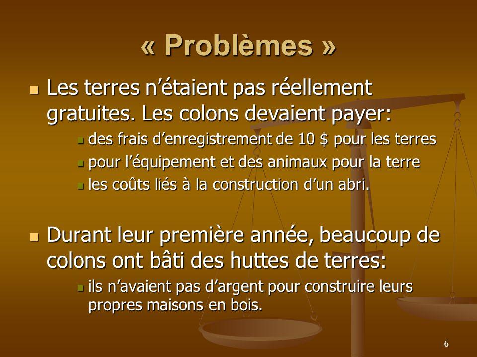 6 « Problèmes » Les terres nétaient pas réellement gratuites.