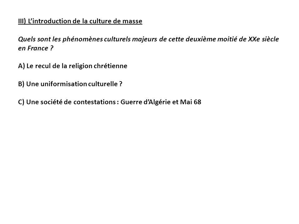 III) Lintroduction de la culture de masse Quels sont les phénomènes culturels majeurs de cette deuxième moitié de XXe siècle en France ? A) Le recul d